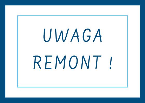 UWAGA REMONT!